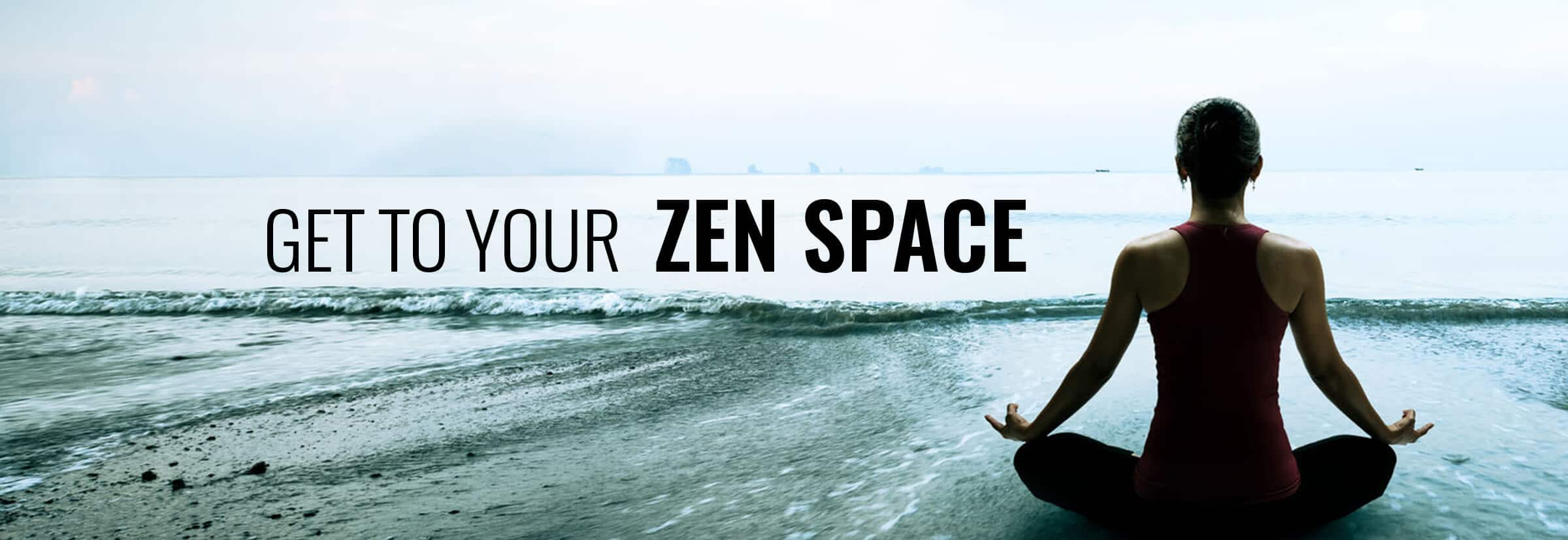 Get to your zen space